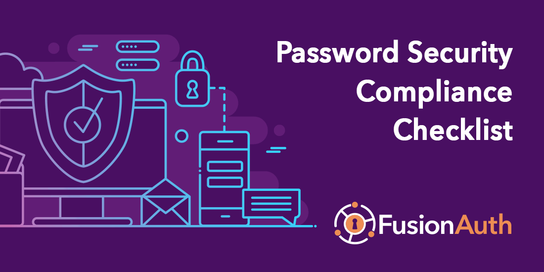Use this combined checklist of leading password recommendations to strengthen your company's password security policy, meet compliance standards, and minimize the risk of data theft.
