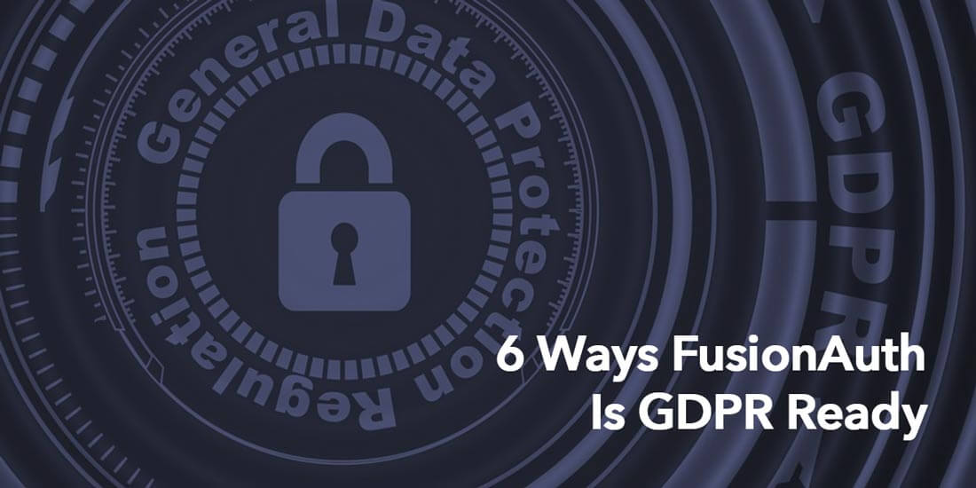 FusionAuth is ready for the GDPR in 6 important ways.