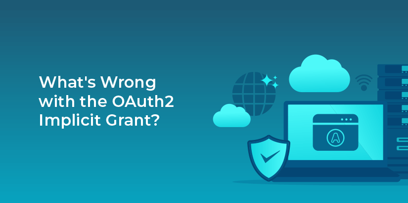 OAuth2 specifies an Implicit grant. What's wrong with using it?