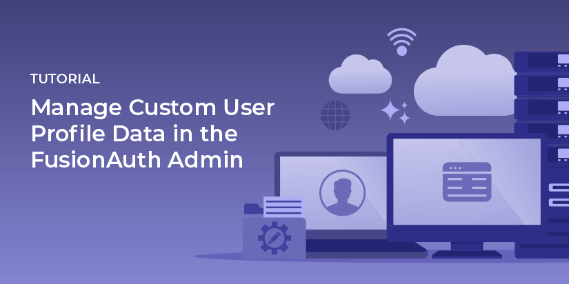 Manage custom user profile data in the FusionAuth admin