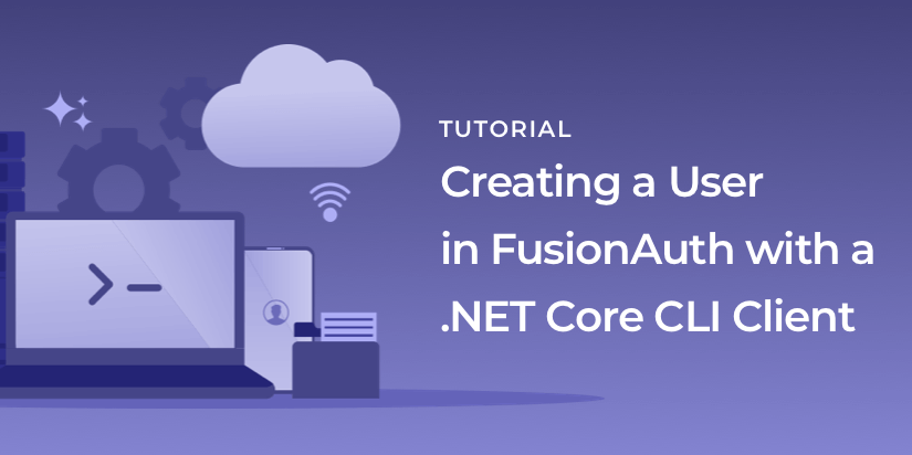 Creating a user in FusionAuth with a .NET Core CLI client