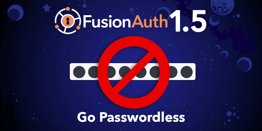 FusionAuth 1.5 adds passwordless login and more. Download and upgrade now!