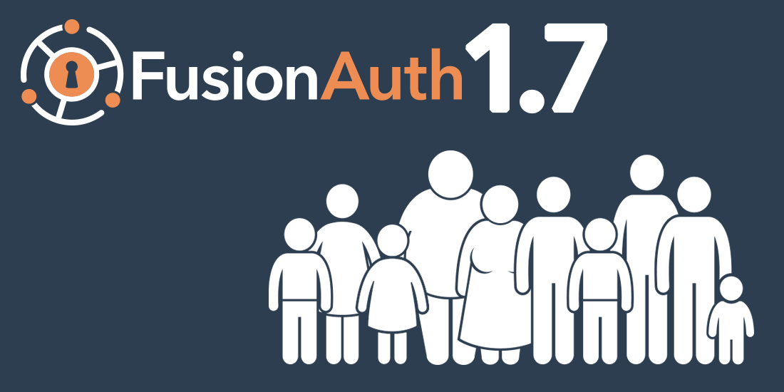 FusionAuth 1.7 Release Provides Advanced Consent Management and Family Relationship Models