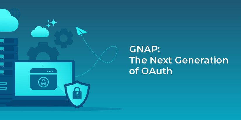 GNAP, the next generation of OAuth