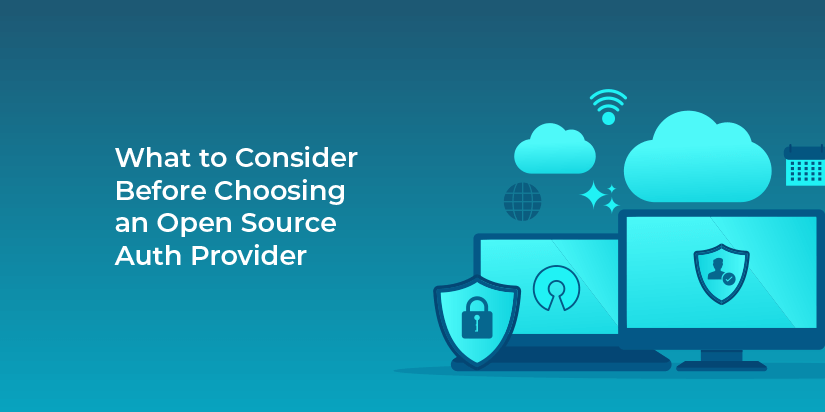 What to consider before choosing an open source auth provider