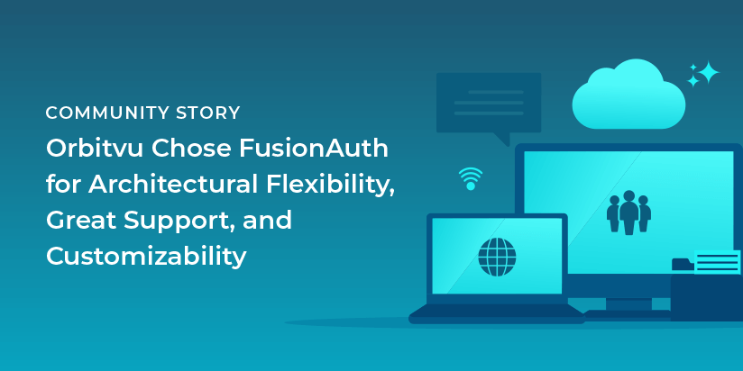 Orbitvu chose FusionAuth for architectural flexibility, great support, and customizability