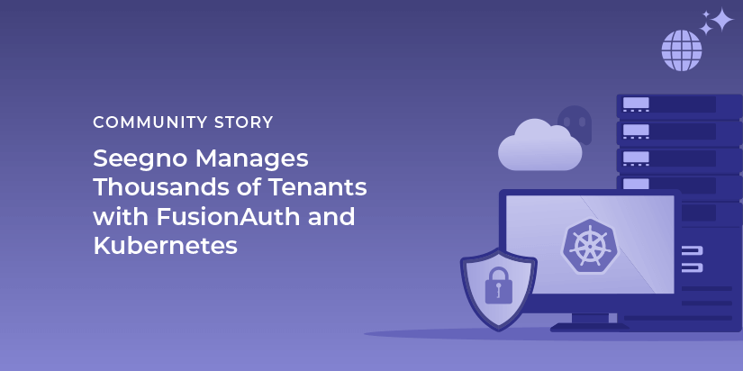 Seegno manages thousands of tenants with FusionAuth and Kubernetes