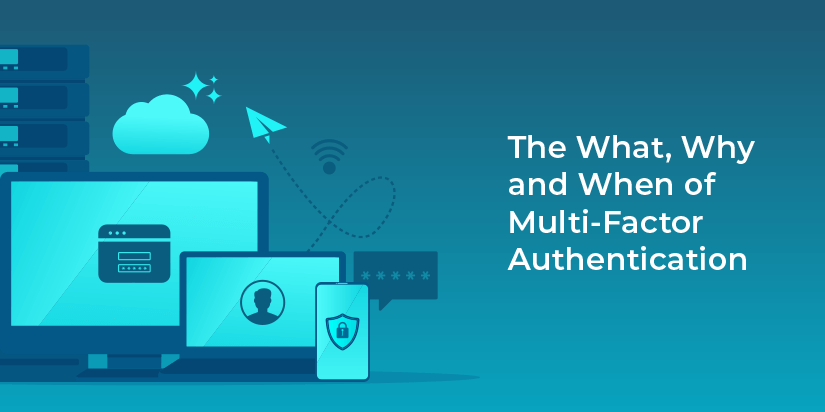 The what, why and when of multi-factor authentication (MFA)