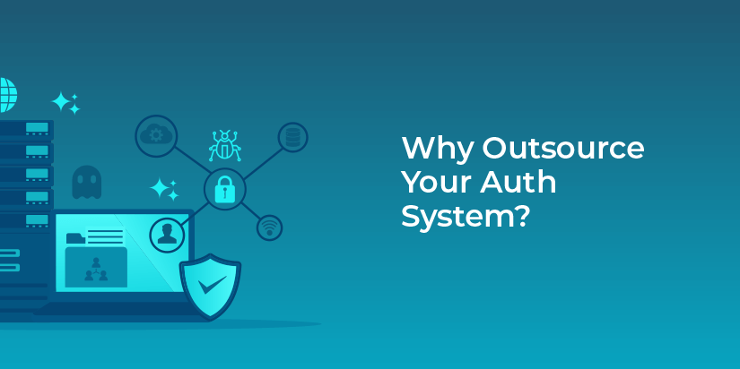 Why outsource your auth system?