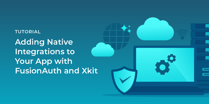 Adding native integrations to your app with FusionAuth and Xkit